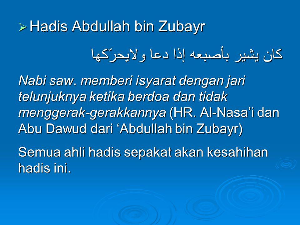 Hadis Abdullah bin Zubayr كان يشير بأصبعه إذا دعا ولايحرّكها Nabi saw. memberi isyarat dengan jari telunjuknya ketika berdoa dan tidak menggerak-ger