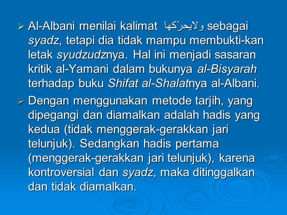  Al-Albani menilai kalimat ولايحرّكها sebagai syadz, tetapi dia tidak mampu membukti-kan letak syudzudznya.