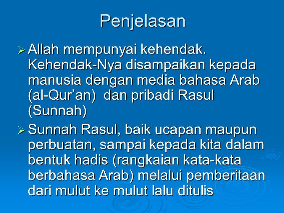 Penjelasan  Allah mempunyai kehendak. Kehendak-Nya disampaikan kepada manusia dengan media bahasa Arab (al-Qur'an) dan pribadi Rasul (Sunnah)  Sunna