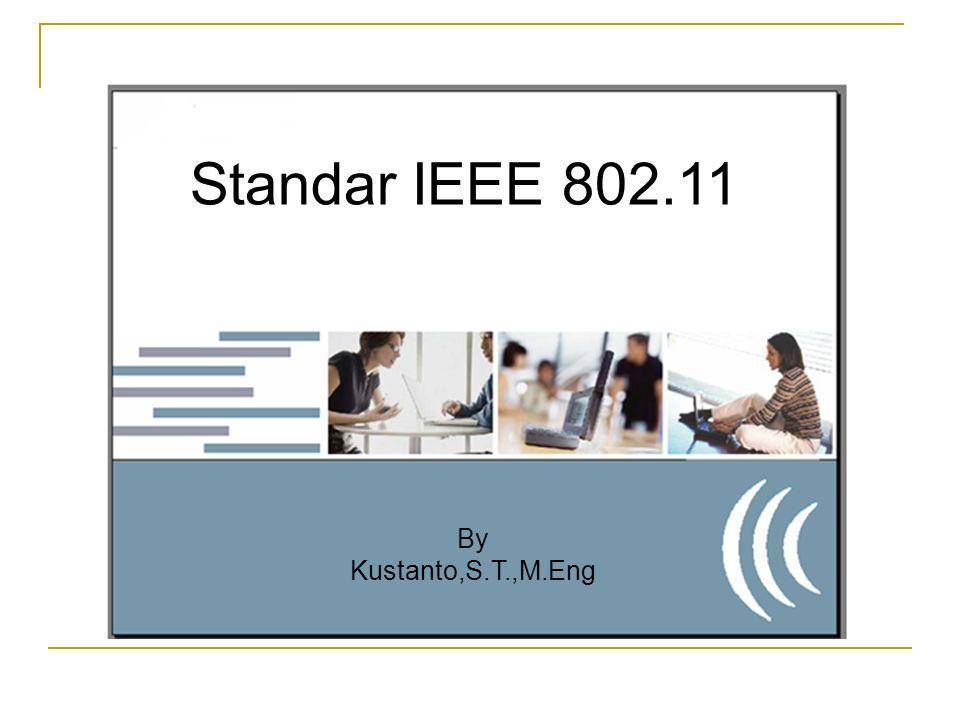 Standar IEEE 802.11 By Kustanto,S.T.,M.Eng