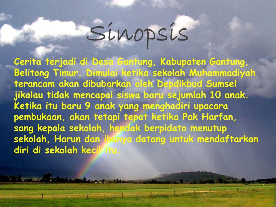 Sinopsis Cerita terjadi di Desa Gantung, Kabupaten Gantung, Belitong Timur. Dimulai ketika sekolah Muhammadiyah terancam akan dibubarkan oleh Depdikbu