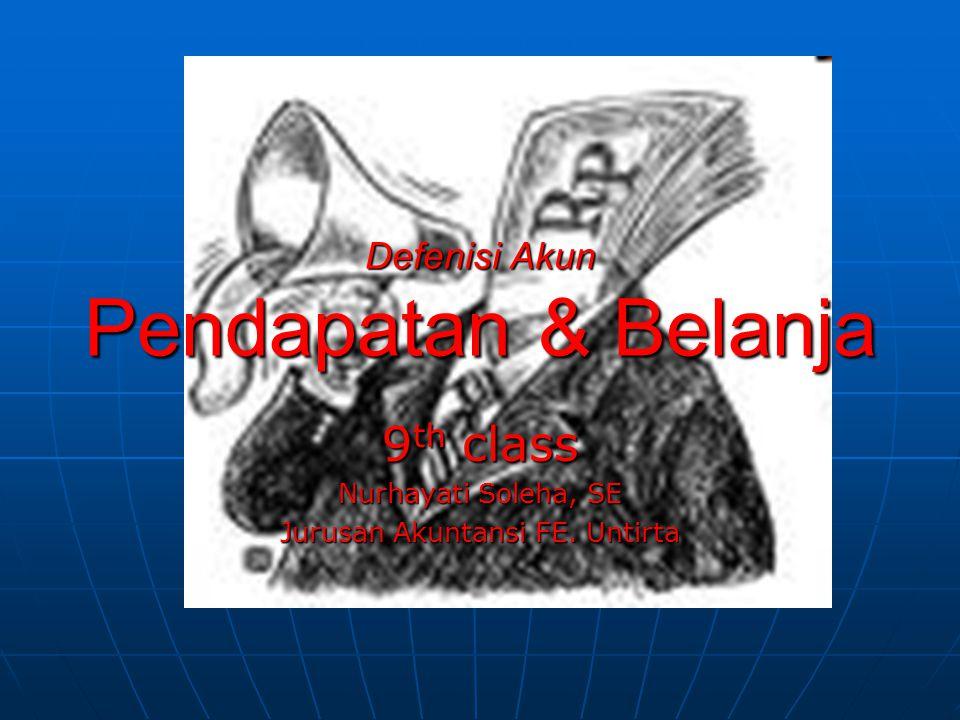 Defenisi Akun Pendapatan & Belanja 9 th class Nurhayati Soleha, SE Jurusan Akuntansi FE. Untirta