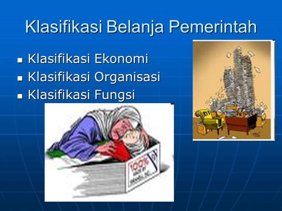Klasifikasi Belanja Pemerintah  Klasifikasi Ekonomi  Klasifikasi Organisasi  Klasifikasi Fungsi