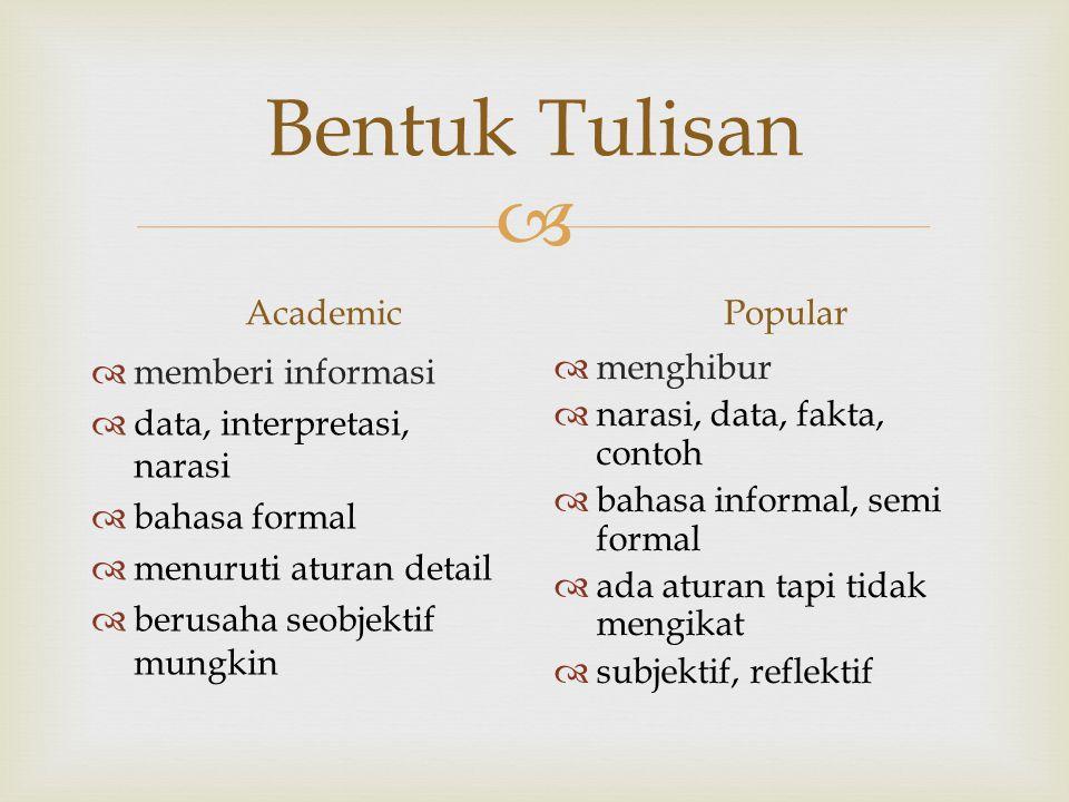  Bentuk Tulisan Academic  memberi informasi  data, interpretasi, narasi  bahasa formal  menuruti aturan detail  berusaha seobjektif mungkin Popu