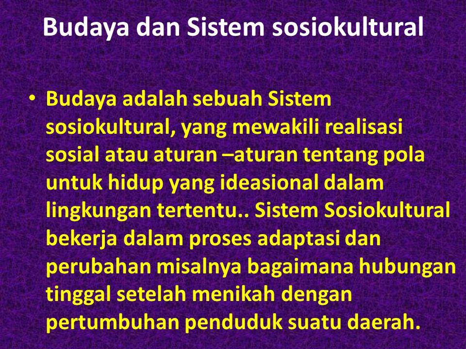 Budaya dan Sistem sosiokultural • Budaya adalah sebuah Sistem sosiokultural, yang mewakili realisasi sosial atau aturan –aturan tentang pola untuk hid