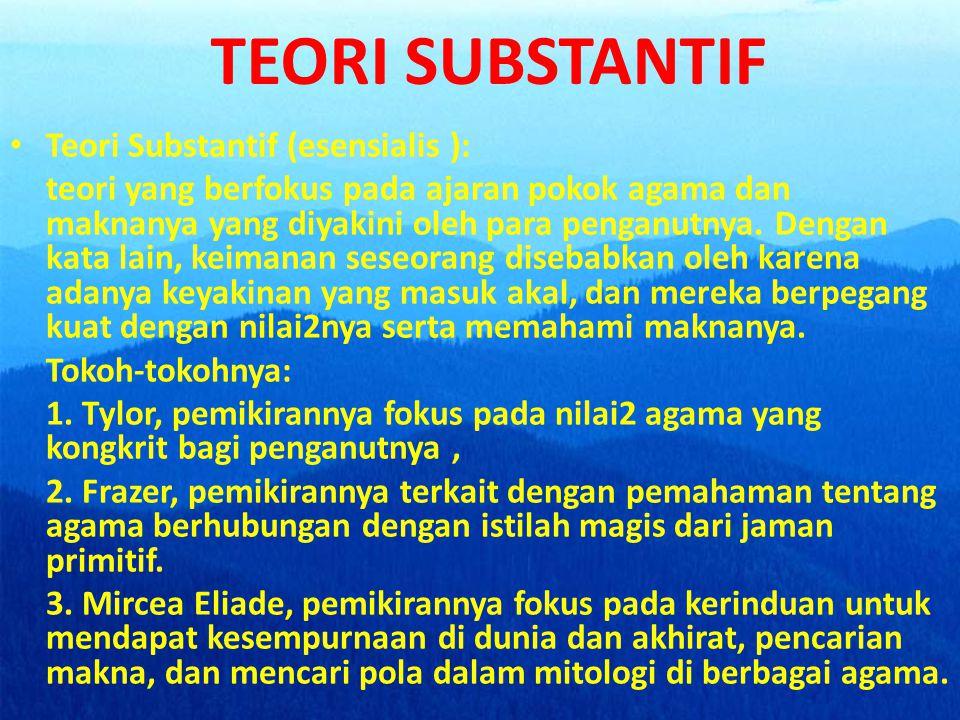 TEORI SUBSTANTIF • Teori Substantif (esensialis ): teori yang berfokus pada ajaran pokok agama dan maknanya yang diyakini oleh para penganutnya. Denga
