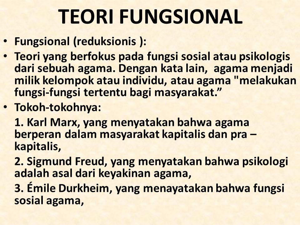 TEORI FUNGSIONAL • Fungsional (reduksionis ): • Teori yang berfokus pada fungsi sosial atau psikologis dari sebuah agama. Dengan kata lain, agama menj