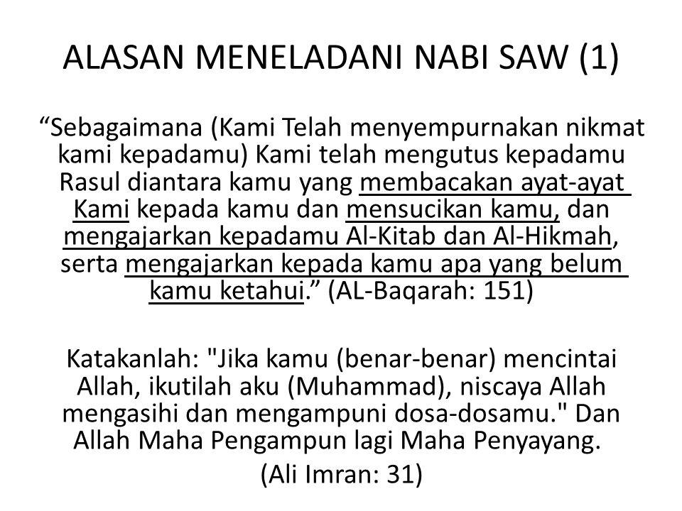 ALASAN MENELADANI NABI SAW (2) • 'Sesungguhnya telah ada pada (diri) Rasulullah itu suri teladan yang baik' (AL-Ahzab: 21) • 'Dan Kami tidak mengutusmu kecuali sebagai rahmat seluruh alam' (Al-Anbiya': 107) • 'Sesungguhnya aku diutus hanya untuk menyempurnakan akhlak manusia (HR.