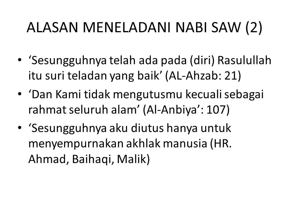 ALASAN MENELADANI NABI SAW (2) • 'Sesungguhnya telah ada pada (diri) Rasulullah itu suri teladan yang baik' (AL-Ahzab: 21) • 'Dan Kami tidak mengutusm