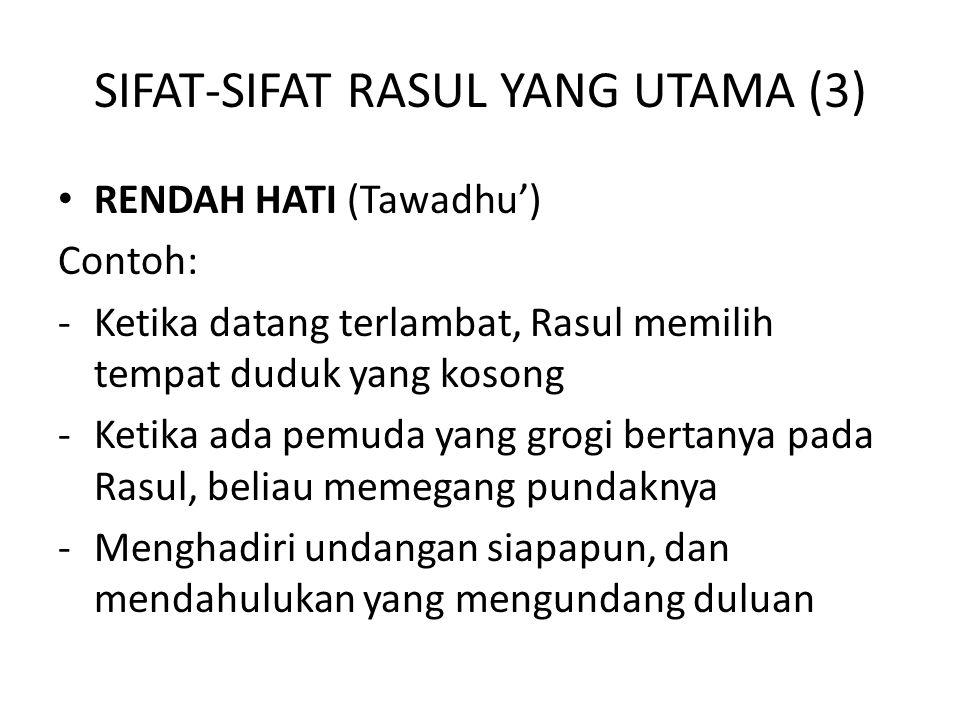 SIFAT-SIFAT RASUL YANG UTAMA (3) • RENDAH HATI (Tawadhu') Contoh: -Ketika datang terlambat, Rasul memilih tempat duduk yang kosong -Ketika ada pemuda