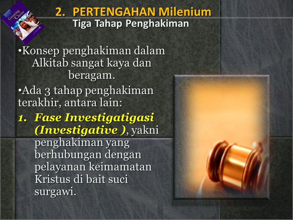 • Konsep penghakiman dalam Alkitab sangat kaya dan beragam. • Ada 3 tahap penghakiman terakhir, antara lain: 1.Fase Investigatigasi (Investigative ),