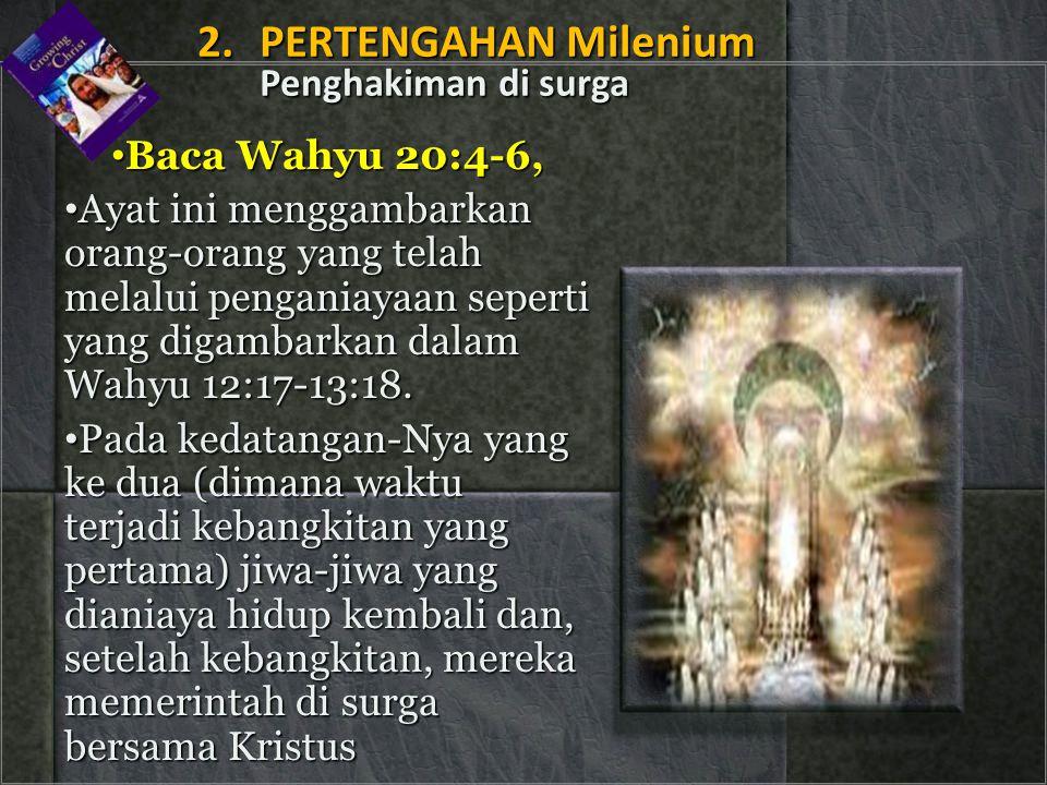 • Baca Wahyu 20:4-6, • Ayat ini menggambarkan orang-orang yang telah melalui penganiayaan seperti yang digambarkan dalam Wahyu 12:17-13:18. • Pada ked
