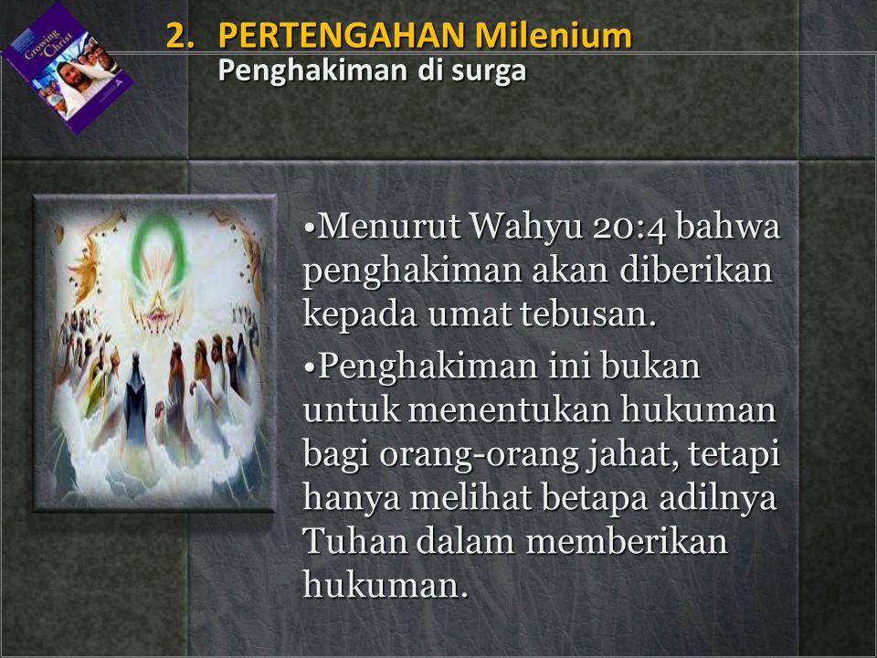 •Menurut Wahyu 20:4 bahwa penghakiman akan diberikan kepada umat tebusan. •Penghakiman ini bukan untuk menentukan hukuman bagi orang-orang jahat, teta