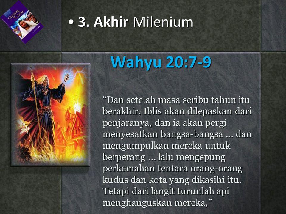 """Wahyu 20:7-9 """"Dan setelah masa seribu tahun itu berakhir, Iblis akan dilepaskan dari penjaranya, dan ia akan pergi menyesatkan bangsa-bangsa... dan me"""