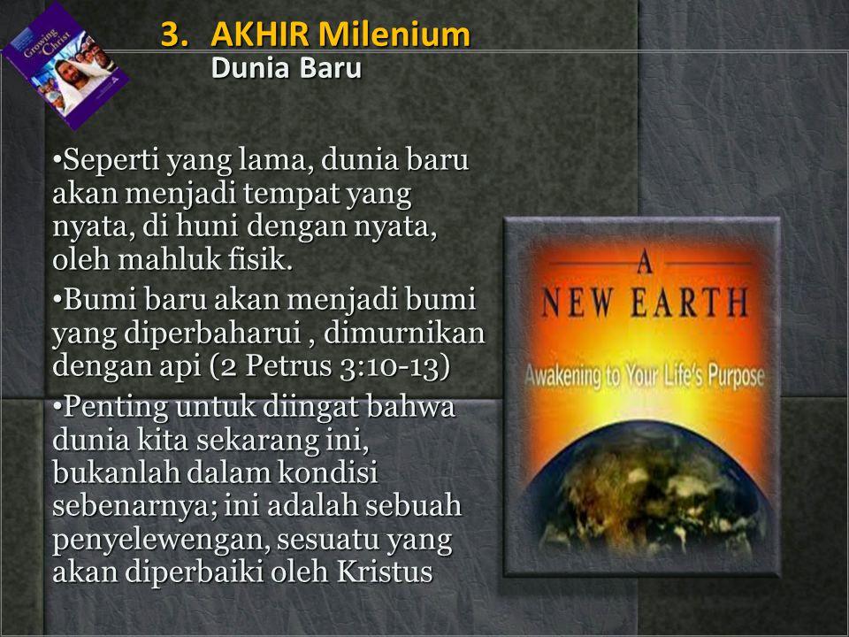 • Seperti yang lama, dunia baru akan menjadi tempat yang nyata, di huni dengan nyata, oleh mahluk fisik. • Bumi baru akan menjadi bumi yang diperbahar