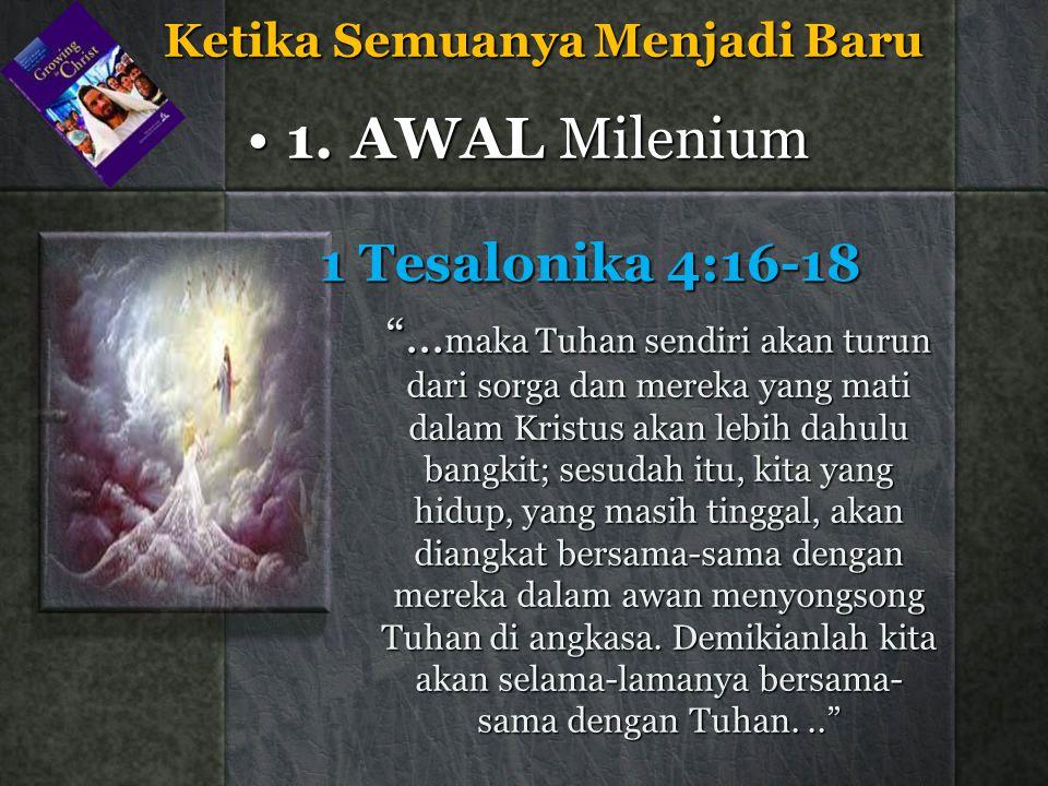 """1 Tesalonika 4:16-18 """"... maka Tuhan sendiri akan turun dari sorga dan mereka yang mati dalam Kristus akan lebih dahulu bangkit; sesudah itu, kita yan"""