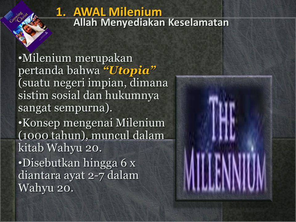 """• Milenium merupakan pertanda bahwa """"Utopia"""" (suatu negeri impian, dimana sistim sosial dan hukumnya sangat sempurna). • Konsep mengenai Milenium (100"""