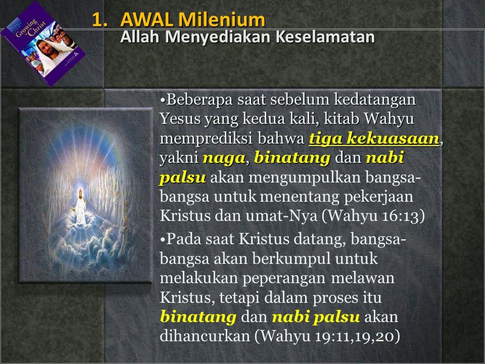 •Beberapa saat sebelum kedatangan Yesus yang kedua kali, kitab Wahyu memprediksi bahwa tiga kekuasaan, yakni naga, binatang dan nabi palsu •Beberapa s