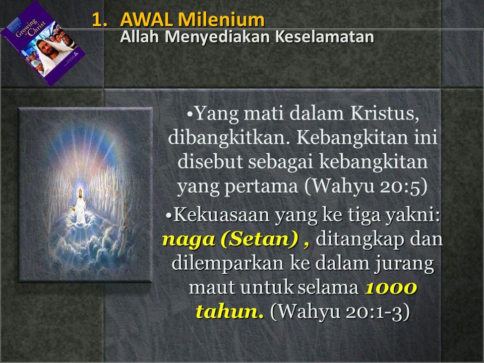 • •Yang mati dalam Kristus, dibangkitkan. Kebangkitan ini disebut sebagai kebangkitan yang pertama (Wahyu 20:5) •Kekuasaan yang ke tiga yakni: naga (S