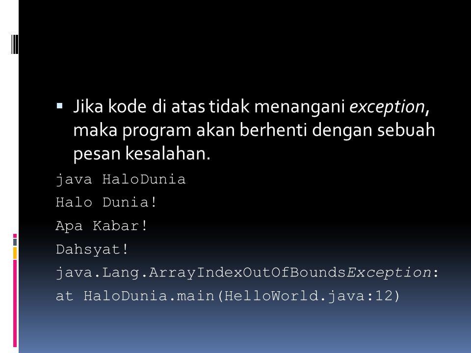  Jika kode di atas tidak menangani exception, maka program akan berhenti dengan sebuah pesan kesalahan.