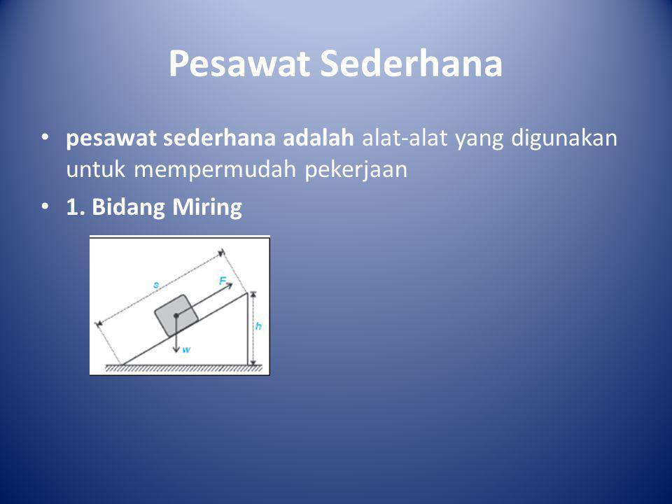 Pesawat Sederhana • pesawat sederhana adalah alat-alat yang digunakan untuk mempermudah pekerjaan • 1. Bidang Miring