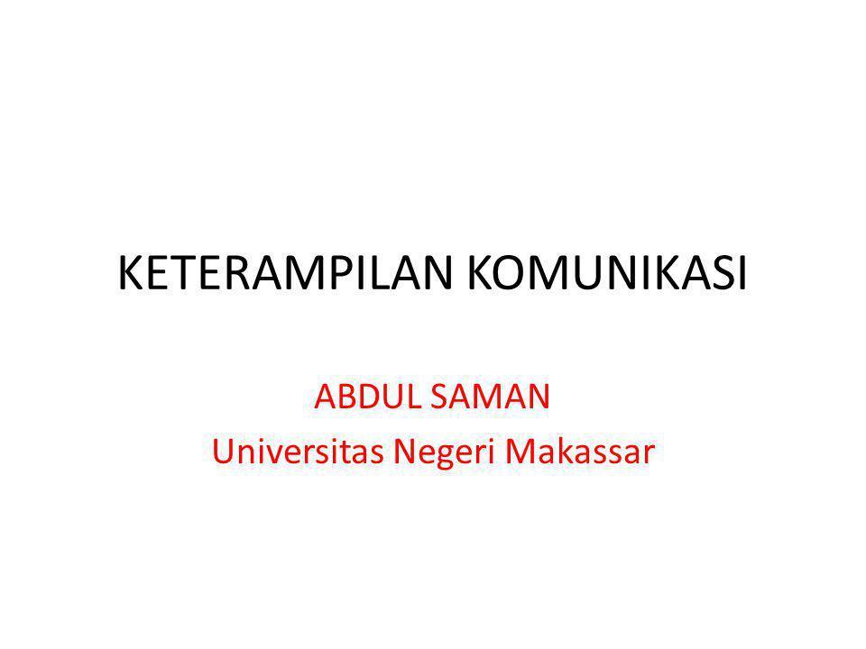 KETERAMPILAN KOMUNIKASI ABDUL SAMAN Universitas Negeri Makassar