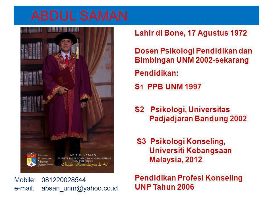 ABDUL SAMAN Lahir di Bone, 17 Agustus 1972 Dosen Psikologi Pendidikan dan Bimbingan UNM 2002-sekarang Pendidikan: S 1 PPB UNM 1997 S2 Psikologi, Unive
