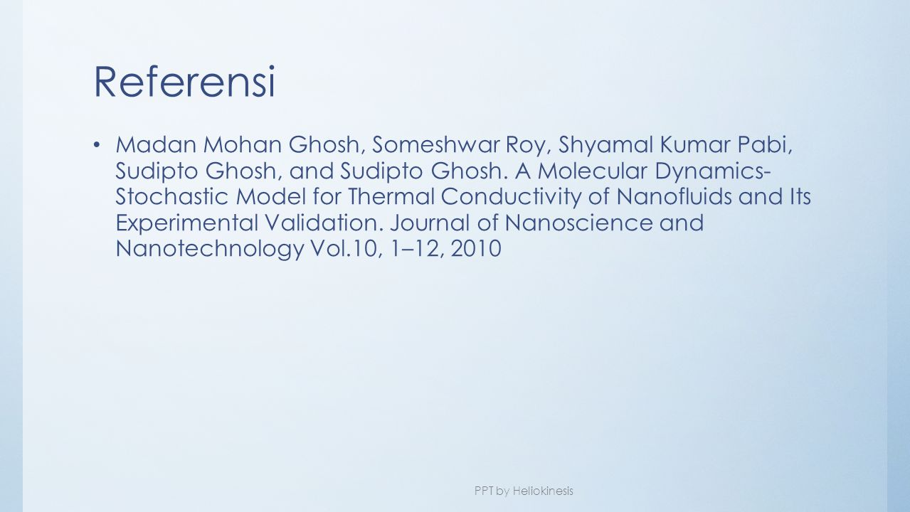 Referensi • Madan Mohan Ghosh, Someshwar Roy, Shyamal Kumar Pabi, Sudipto Ghosh, and Sudipto Ghosh. A Molecular Dynamics- Stochastic Model for Thermal