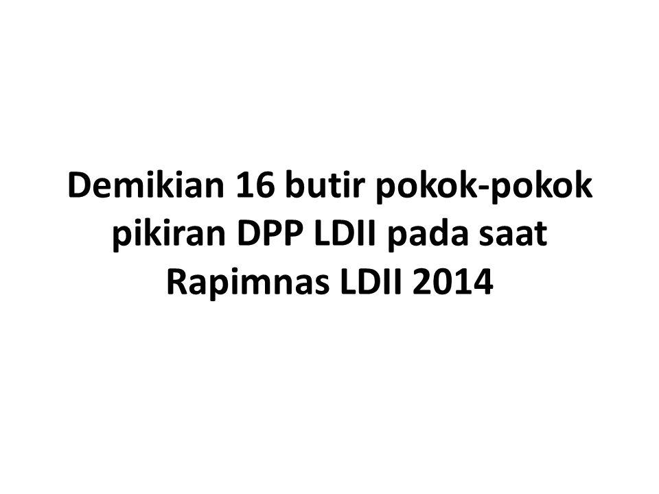 Demikian 16 butir pokok-pokok pikiran DPP LDII pada saat Rapimnas LDII 2014