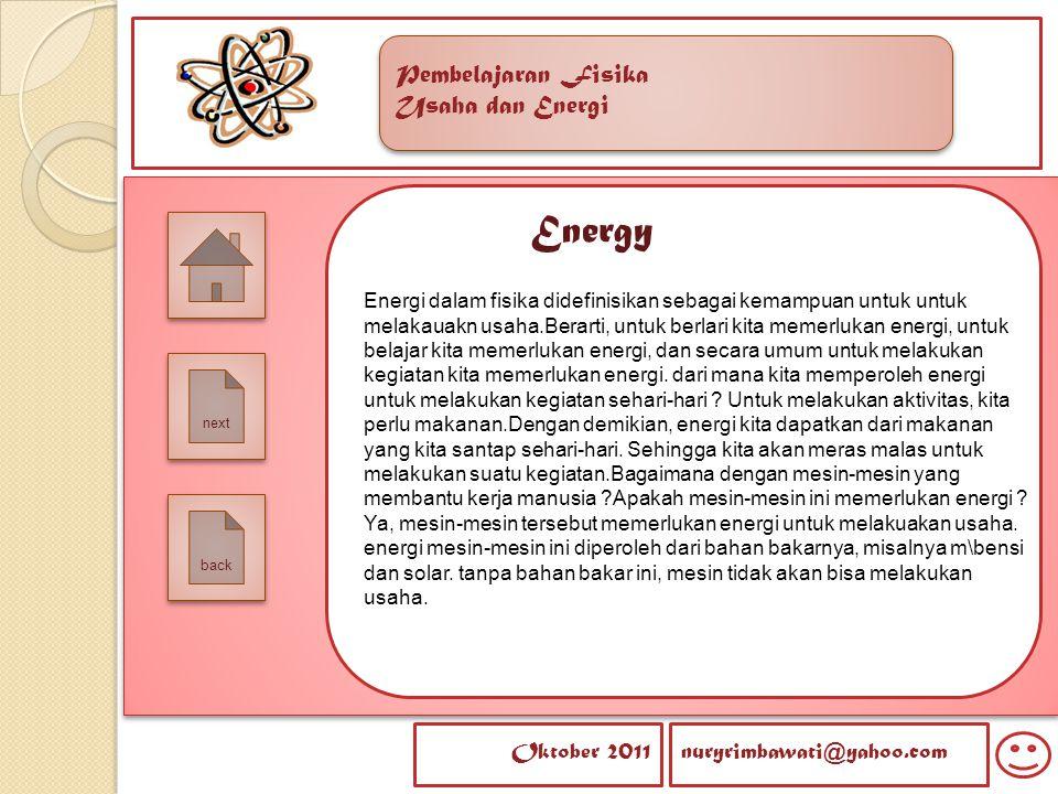 Pembelajaran Fisika Usaha dan Energi Pembelajaran Fisika Usaha dan Energi Oktober 2011nuryrimbawati@yahoo.com Energy Energi dalam fisika didefinisikan