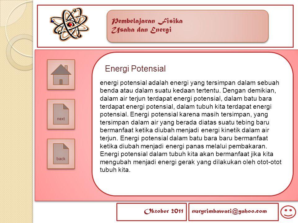 Pembelajaran Fisika Usaha dan Energi Pembelajaran Fisika Usaha dan Energi Oktober 2011nuryrimbawati@yahoo.com back next Energi Potensial energi potens