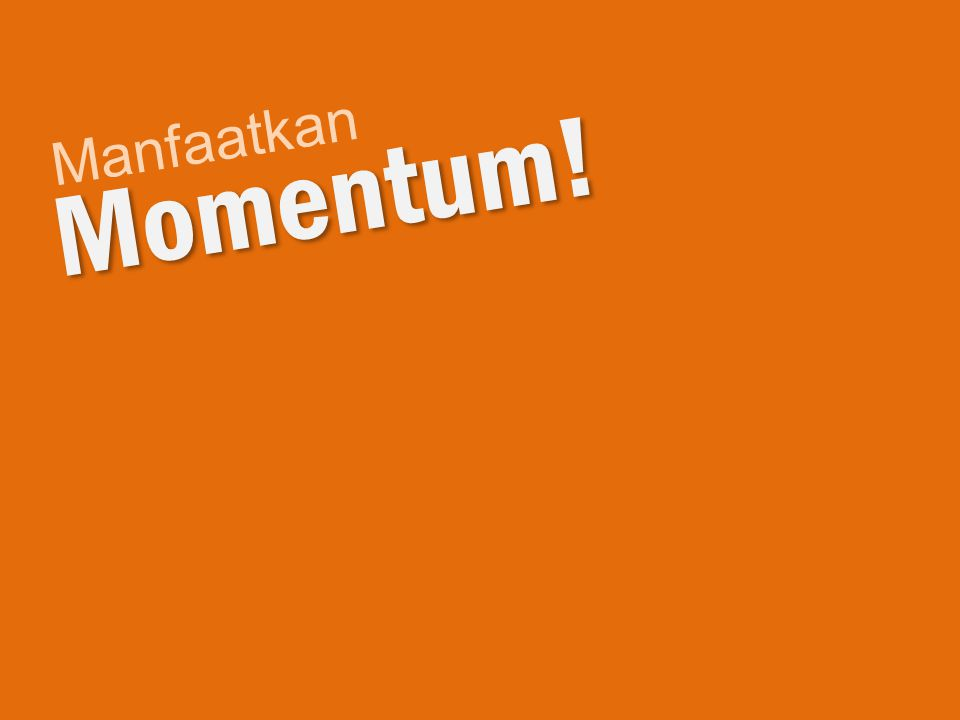 Momentum! Manfaatkan