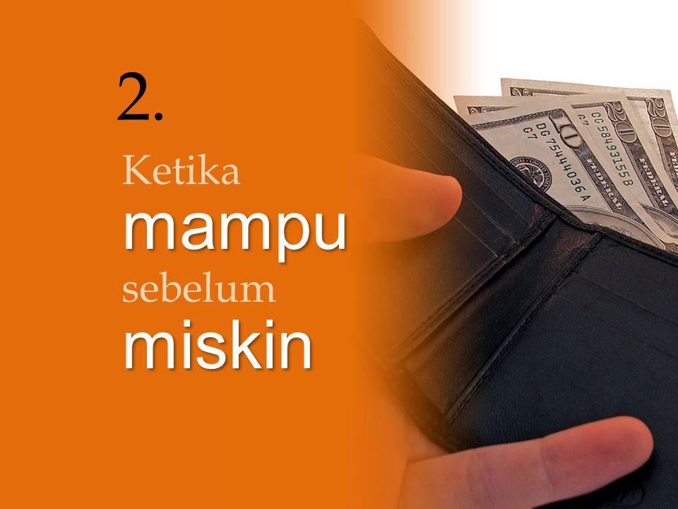2. Ketika mampu miskin sebelum