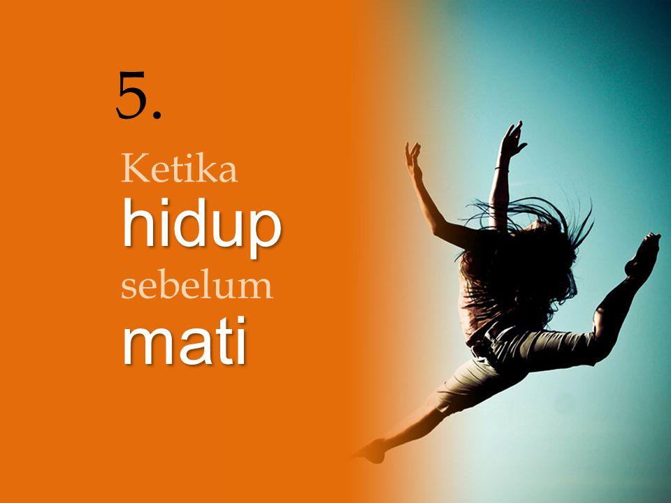 5. Ketika hidup mati sebelum