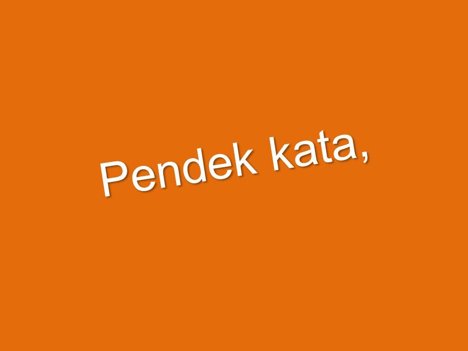 Pendek kata,