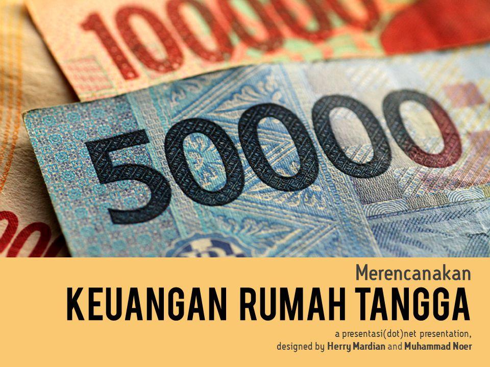 Merencanakan Keuangan Rumah Tangga a presentasi(dot)net presentation, designed by Herry Mardian and Muhammad Noer