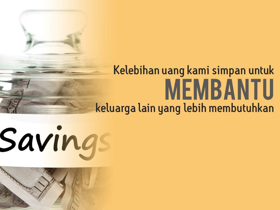 Kelebihan uang kami simpan untuk membantu keluarga lain yang lebih membutuhkan