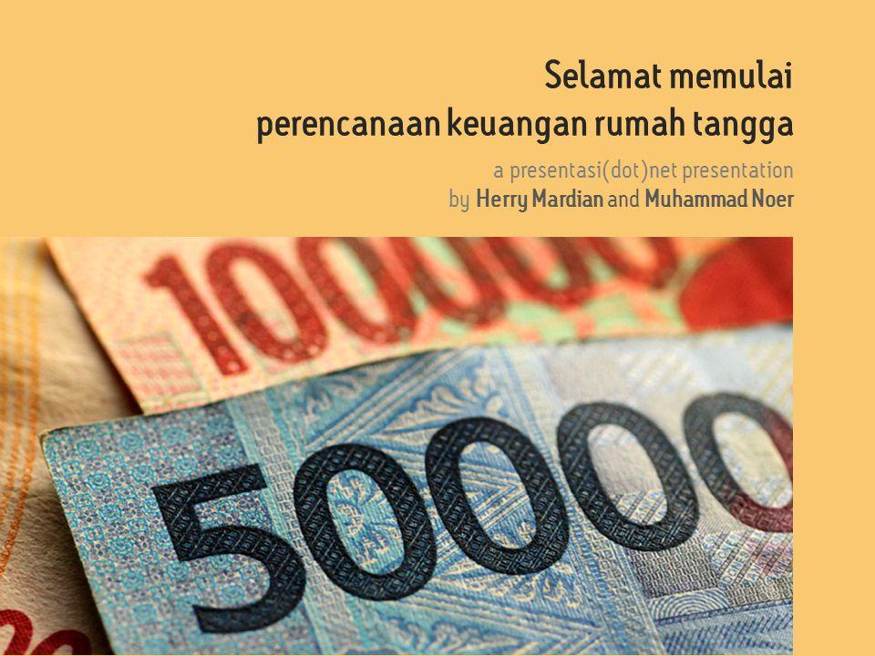 Selamat memulai perencanaan keuangan rumah tangga a presentasi(dot)net presentation by Herry Mardian and Muhammad Noer