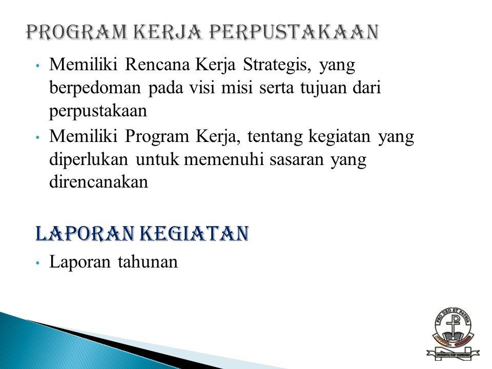 • Memiliki Rencana Kerja Strategis, yang berpedoman pada visi misi serta tujuan dari perpustakaan • Memiliki Program Kerja, tentang kegiatan yang dipe