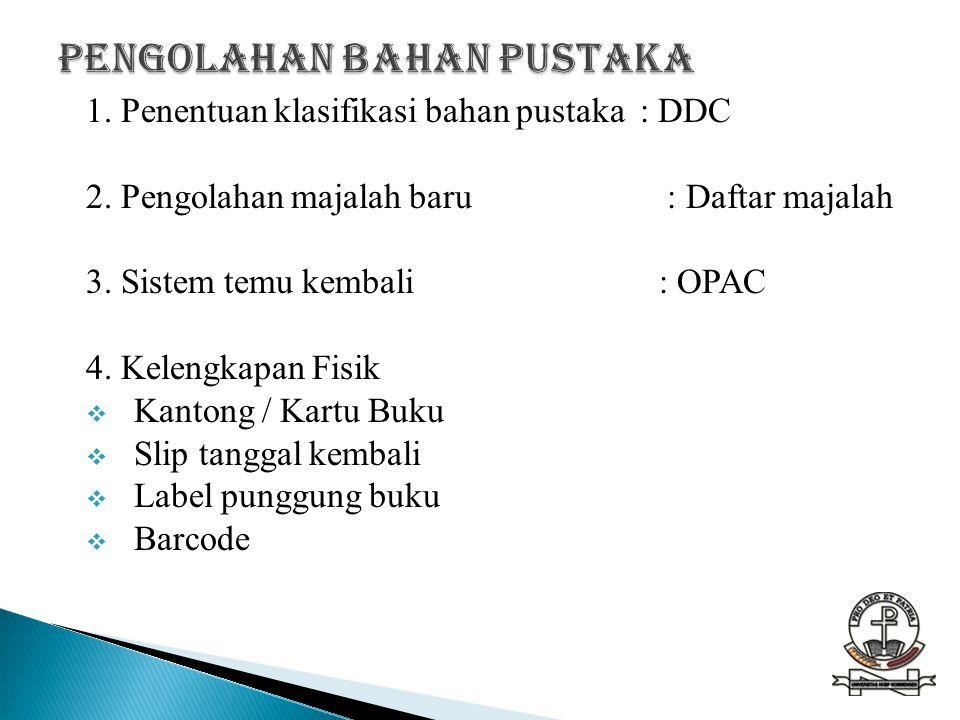 1. Penentuan klasifikasi bahan pustaka : DDC 2. Pengolahan majalah baru : Daftar majalah 3. Sistem temu kembali : OPAC 4. Kelengkapan Fisik  Kantong