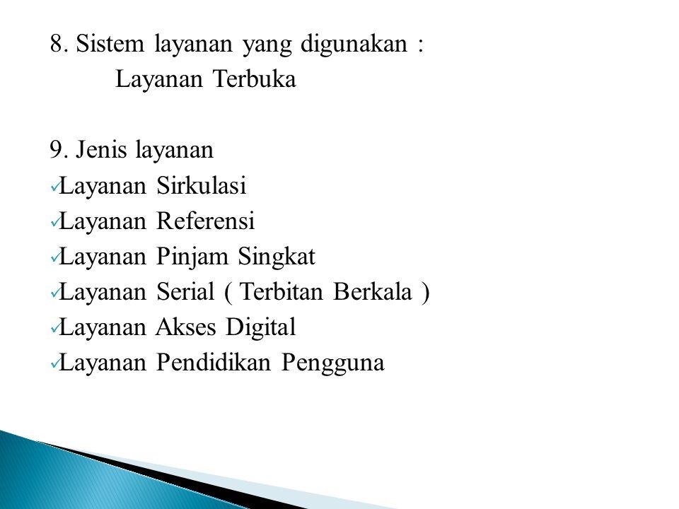 8. Sistem layanan yang digunakan : Layanan Terbuka 9. Jenis layanan  Layanan Sirkulasi  Layanan Referensi  Layanan Pinjam Singkat  Layanan Serial