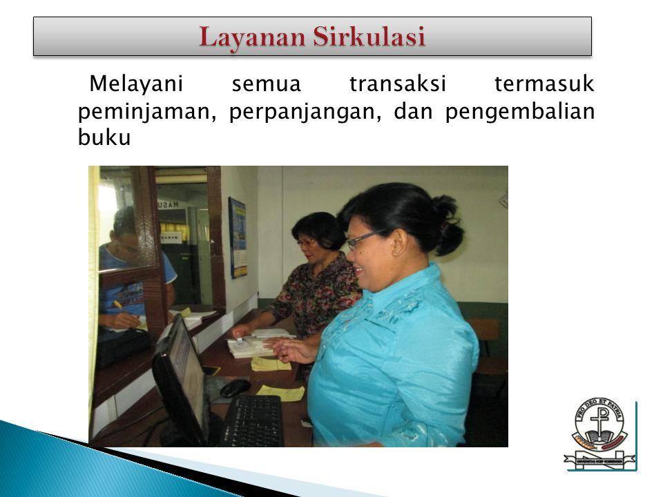 Melayani semua transaksi termasuk peminjaman, perpanjangan, dan pengembalian buku