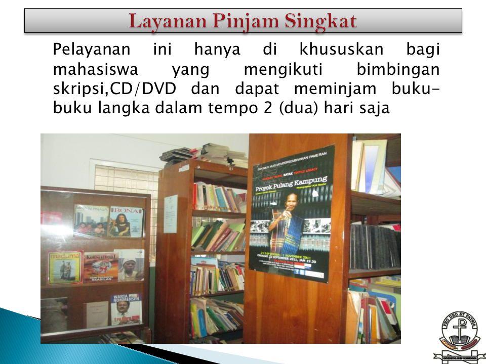 Pelayanan ini hanya di khususkan bagi mahasiswa yang mengikuti bimbingan skripsi,CD/DVD dan dapat meminjam buku- buku langka dalam tempo 2 (dua) hari