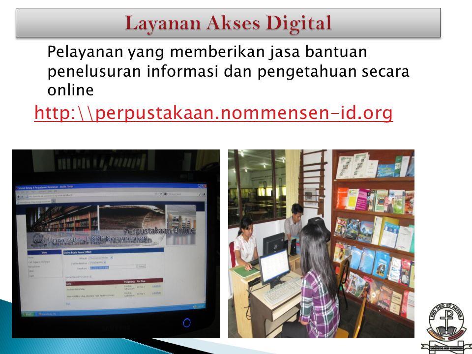 Pelayanan yang memberikan jasa bantuan penelusuran informasi dan pengetahuan secara online http:\\perpustakaan.nommensen-id.org