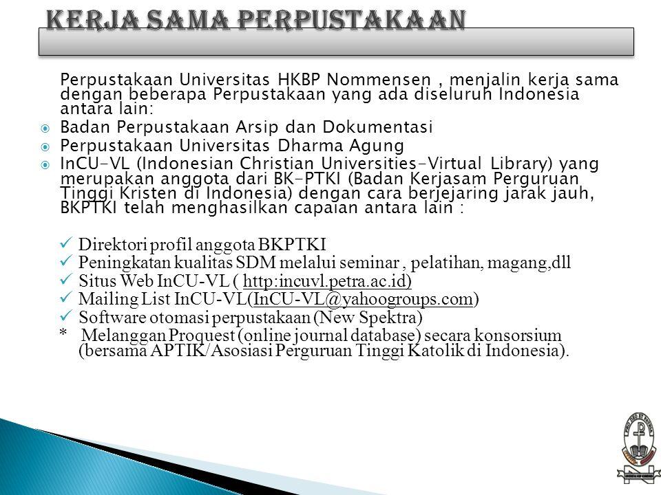 Perpustakaan Universitas HKBP Nommensen, menjalin kerja sama dengan beberapa Perpustakaan yang ada diseluruh Indonesia antara lain:  Badan Perpustaka