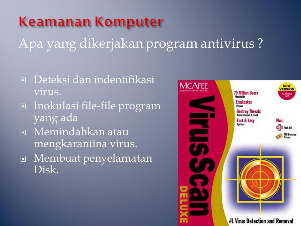 Apa yang dikerjakan program antivirus ?  Deteksi dan indentifikasi virus.  Inokulasi file-file program yang ada  Memindahkan atau mengkarantina vir