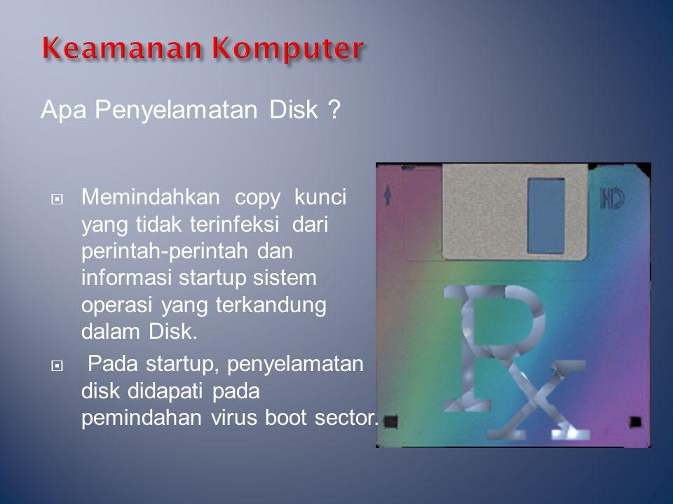 Apa Penyelamatan Disk ?  Memindahkan copy kunci yang tidak terinfeksi dari perintah-perintah dan informasi startup sistem operasi yang terkandung dal