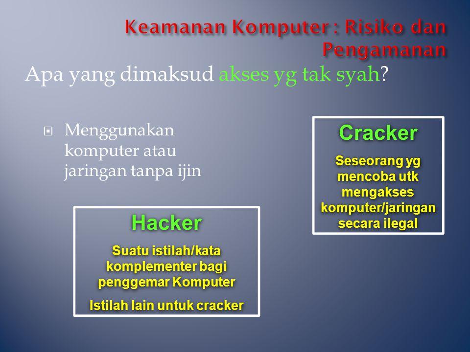 Apa yang dimaksud akses yg tak syah?  Menggunakan komputer atau jaringan tanpa ijin Cracker Seseorang yg mencoba utk mengakses komputer/jaringan seca