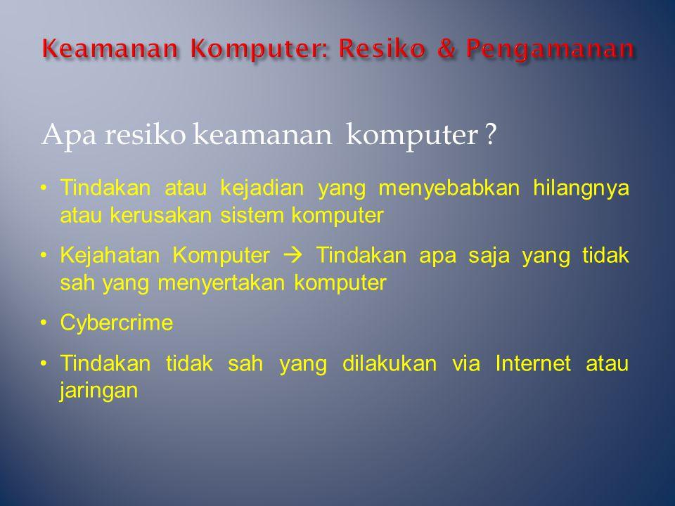 Apa resiko keamanan komputer ? •Tindakan atau kejadian yang menyebabkan hilangnya atau kerusakan sistem komputer •Kejahatan Komputer  Tindakan apa sa