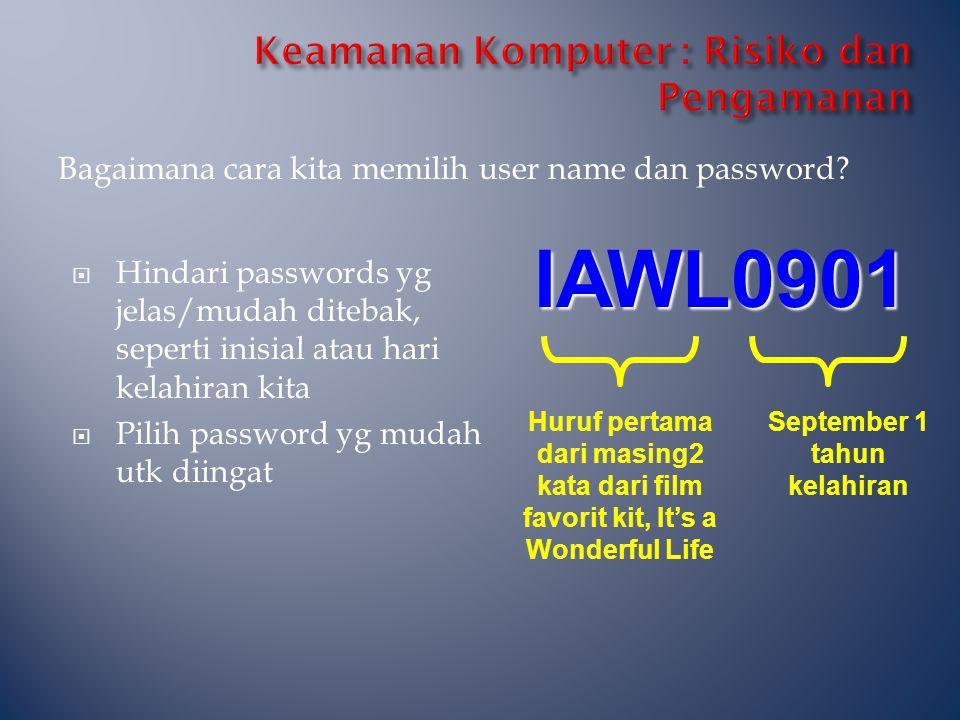 Bagaimana cara kita memilih user name dan password?  Hindari passwords yg jelas/mudah ditebak, seperti inisial atau hari kelahiran kita  Pilih passw